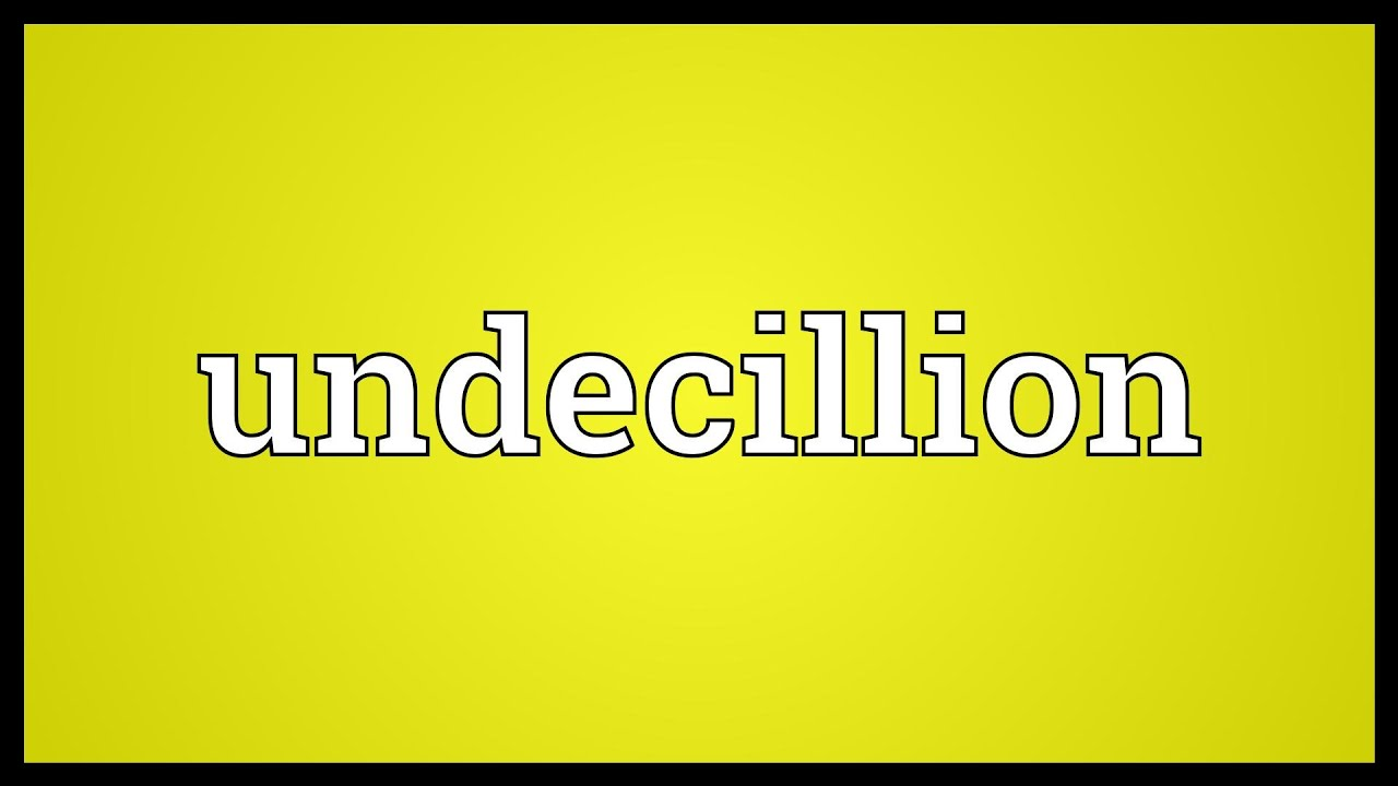 Undecillion Meaning by SDictionary
