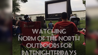 Watching Norm Of The North Movie Outdoors For #DateNightFridays 06/09/17