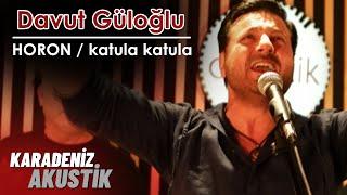 Davut Güloğlu -  Katula Katula / Horon (KaradenizAkustik)