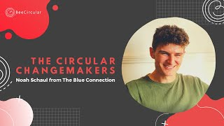 Noah Schaul from The Blue Connection - The Circular Changemakers – Ep1 S1 The Netherlands