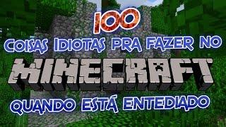 Minecraft - 100 COISAS IDIOTAS PARA FAZER QUANDO ESTÁ ENTEDIADO