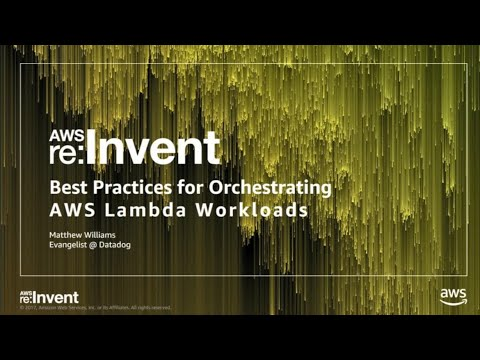 AWS re:Invent 2017: Best Practices for Orchestrating AWS Lambda Workloads (SRV335)