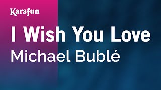 Karaoke I Wish You Love - Michael Bublé *