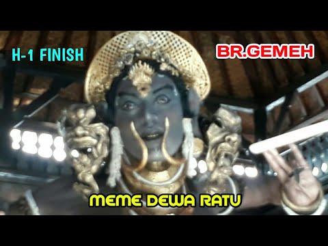 H-1 FINISH - OGOH OGOH MEME DEWA RATU - BR.GEMEH