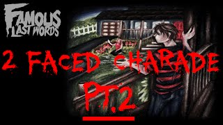 "Famous Last Words ""2 Faced Charade"" PT2 (July 9th) 