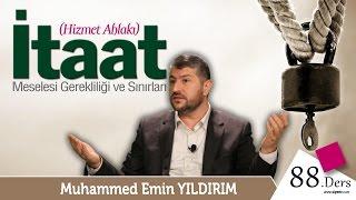 İtaat Meselesi, Gerekliliği ve Sınırları | Muhammed Emin Yıldırım (88. Ders)