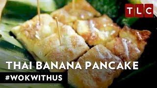 How to Make Roti Gulay (Thai Banana Pancake) | #WokWithUs S1E5