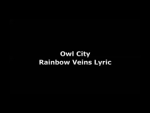 Owl City-Rainbow Veins Lyrics