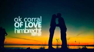 OK Corral - Of Love (Himbrecht Remix)