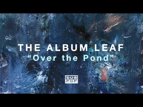 The Album Leaf - Over the Pond Mp3