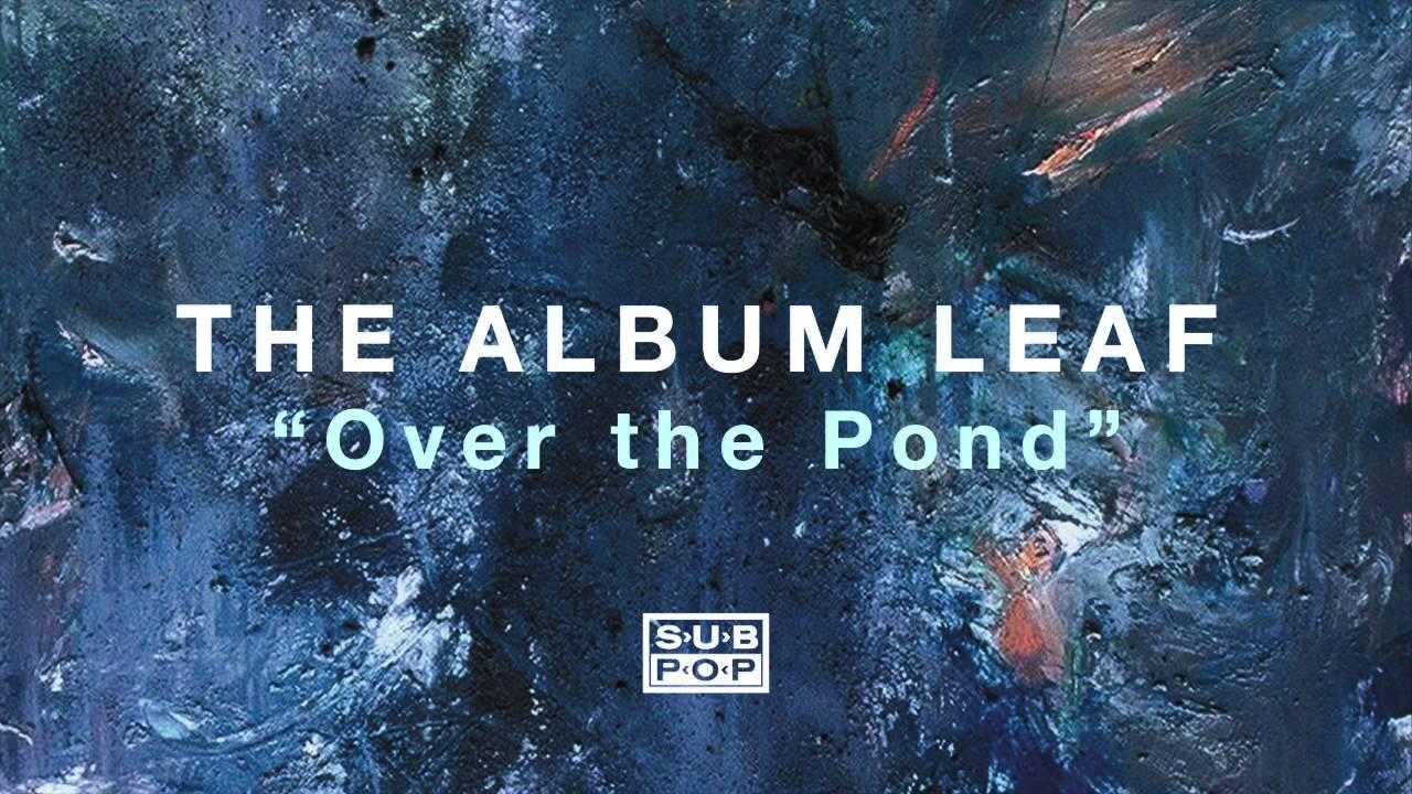 the-album-leaf-over-the-pond-sub-pop