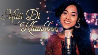 Ayushmann Khurrana - Mitti Di Khushboo - (Shweta Subram cover)   Full Music Video