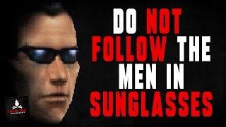 """Don't Follow the Men in Sunglasses"" Creepypasta — Oh Yeah Yeah MaximilianMus Inspired Horror Story"