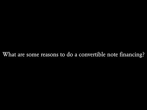 What are some reasons to do a convertible note financing?