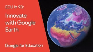 EDU in 90: Innovate with Google Earth