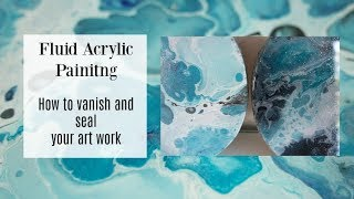 How to finish and seal fluid acrylic paintings