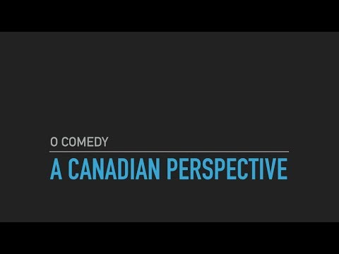 O Comedy: A Canadian Perspective