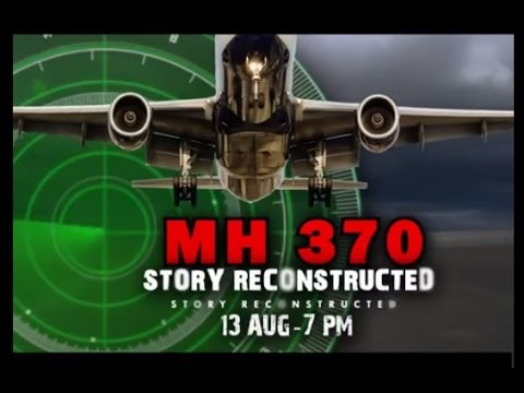 Special report: 'MH370 Story Reconstructed'