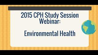 2015 CPH Study Session Webinar - Environmental Health