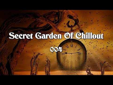 Secret Garden Of Chillout 004 (2+Hours) Mystic Chillout +Lounge Music
