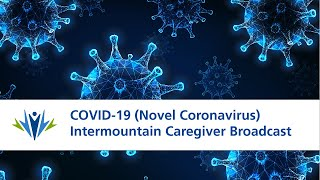 Covid-19  Novel Coronavirus  Intermountain Caregiver Broadcast