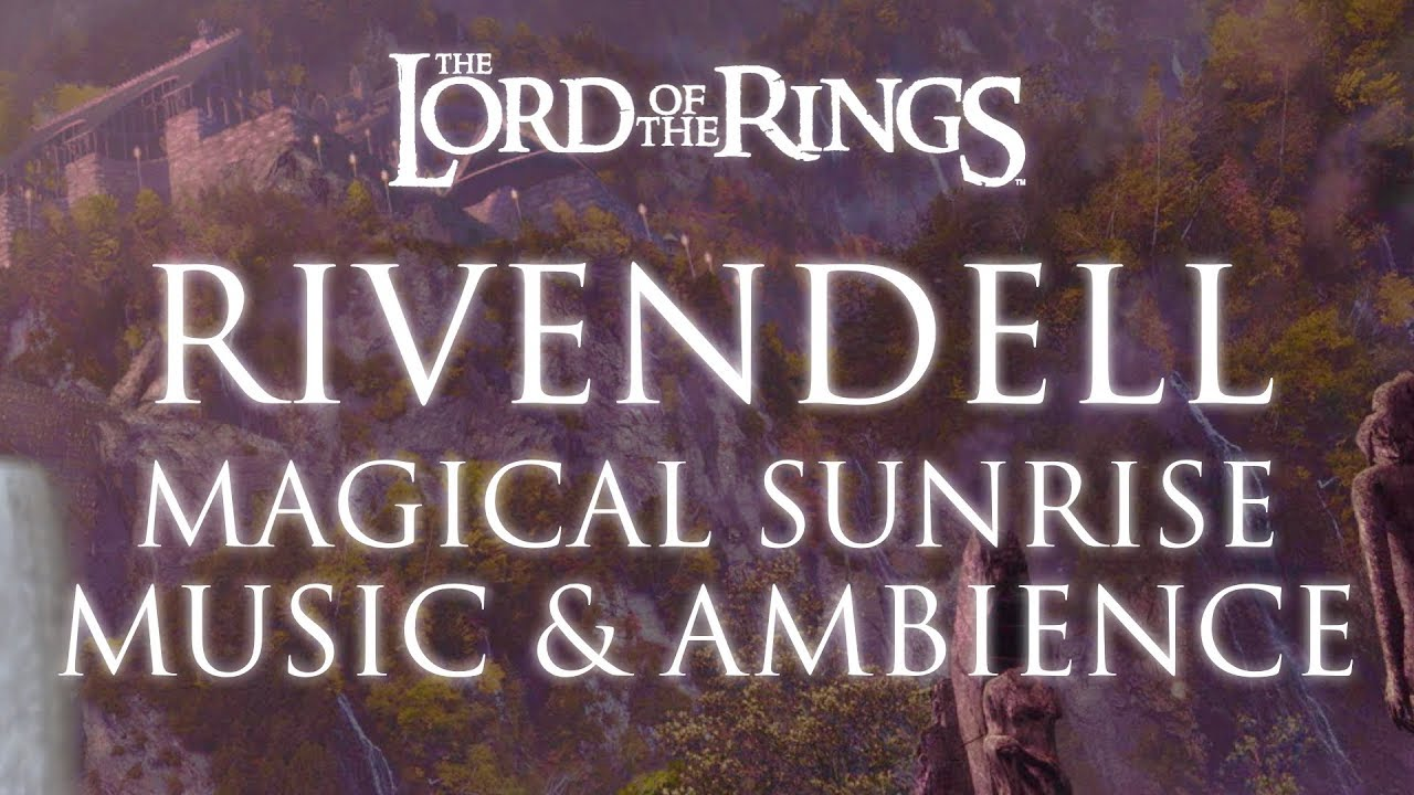 Lord Of The Rings Music Ambience Rivendell Magical Sunrise 3rd Edition Youtube