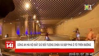 BẢN TIN 141 | 08.01.2018 | Bắt đối tượng ngang nhiên chặn và đập phá ô tô ngay trên đường