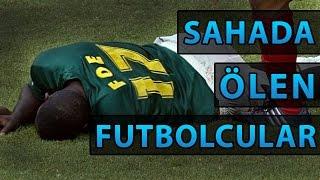 Futbol Sahasında Hayatını Kaybeden 5 Futbolcu