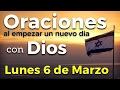 Oraciones al empezar un nuevo día con Dios | Lunes 6 de Marzo