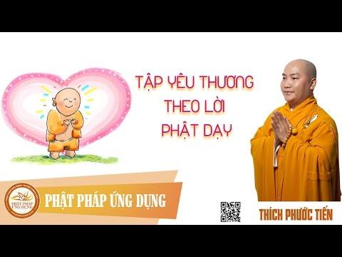 Thuyết Pháp Thích Phước Tiến - Tập Yêu Thương Theo Lời Phật Dạy.