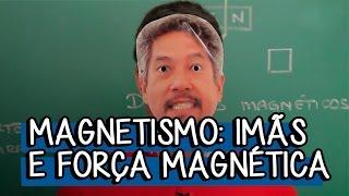 Magnetismo: Imãs e Força Magnética - Extensivo Física | Descomplica