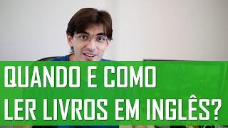 Quando e como ler livros em inglês? | Mairo Vergara