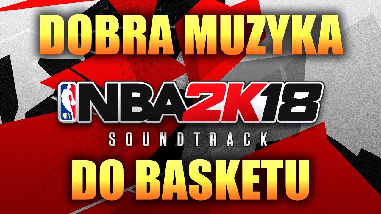 NBA 2K18 SOUNDTRACK ► dobra muzyka pod basket!