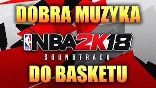 NBA 2K18 SOUNDTRACK ► dobra muzyka pod basket!