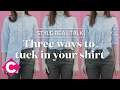Three ways to tuck in your shirt | Style Real Talk