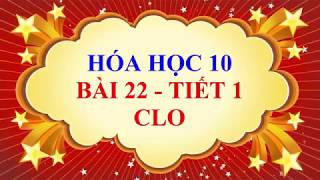 Hóa Học Lớp 10 - Bài 22 - Clo - Tiết 1