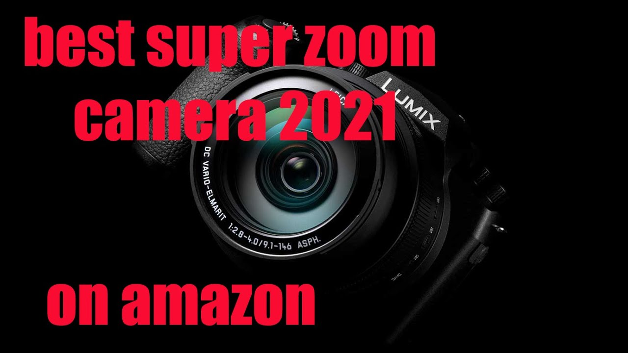 Top 5 Super Zoom Digital Camera 2021 You Have To see