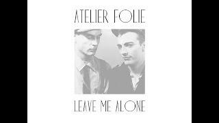 Atelier Folie - Leave Me Alone (Italoconnection Remix)
