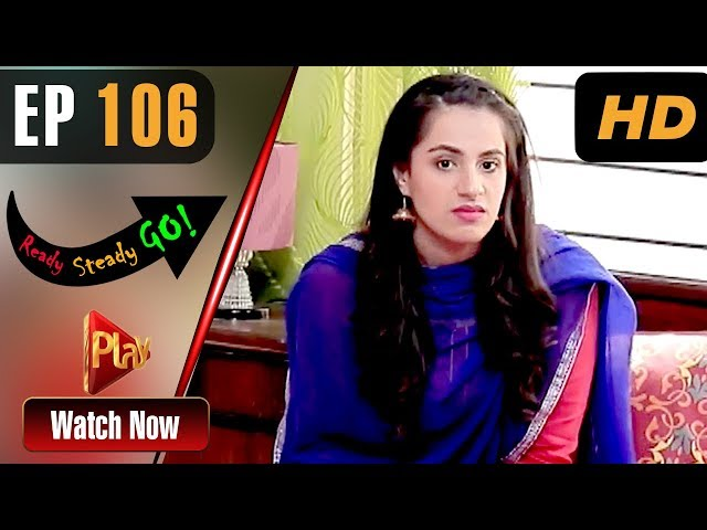 Ready Steady Go - Episode 106 | Play Tv Dramas | Parveen Akbar, Shafqat Khan | Pakistani Drama