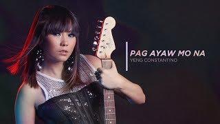 Yeng Constantino - Pag Ayaw Mo Na [Official Audio] ♪