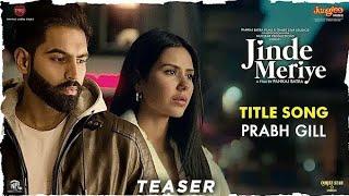 Teaser| Prabh Gill| Jinde Meriye| Title Track| Parmish Verma| Sonam Bajwa| Pankaj Batra |Rel:14.1.20