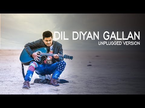 Dil Diyan Gallan Unplugged Version   Tilak...