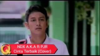 NDX A.K.A ft PJR - CINTA TERBAIK(COVER)(LIRIK)(VIDEO KLIP)