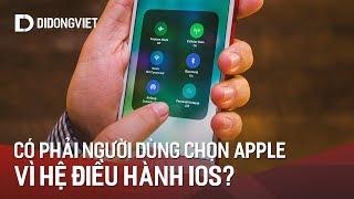 Có phải người dùng chọn Apple vì hệ điều hành iOS???