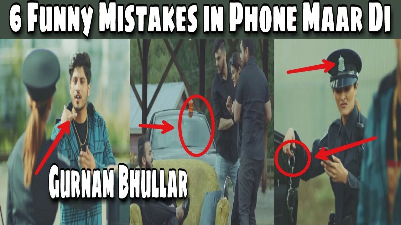 6 Very Funny Mistakes in Phone Maar Di Song by Gurnam Bhullar | Ft. mix Singh | Sukh Sanghera |2018
