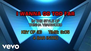 Watch Trisha Yearwood I Wanna Go Too Far video