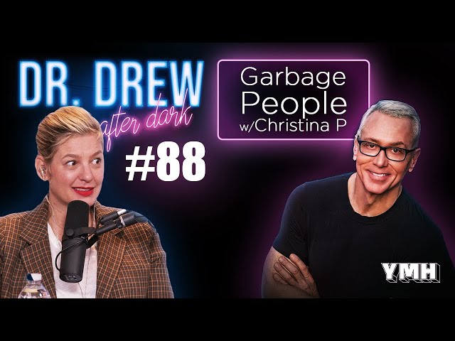 Ep. 88 Garbage People w/ Christina P | Dr. Drew After Dark