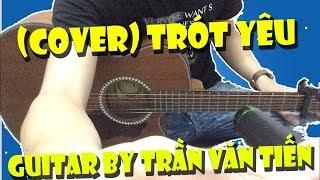 Trót Yêu (Trung Quân Idol) | Guitar Cover By Trần Văn Tiến