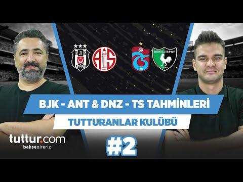 Beşiktaş - Antalyaspor | Denizlispor - Trabzonspor | Serdar Ali Çelikler | Tutturanlar Kulübü #2