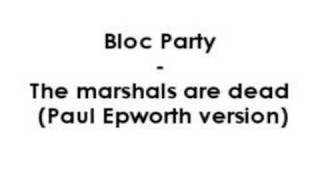 Bloc Party - The marshals are dead
